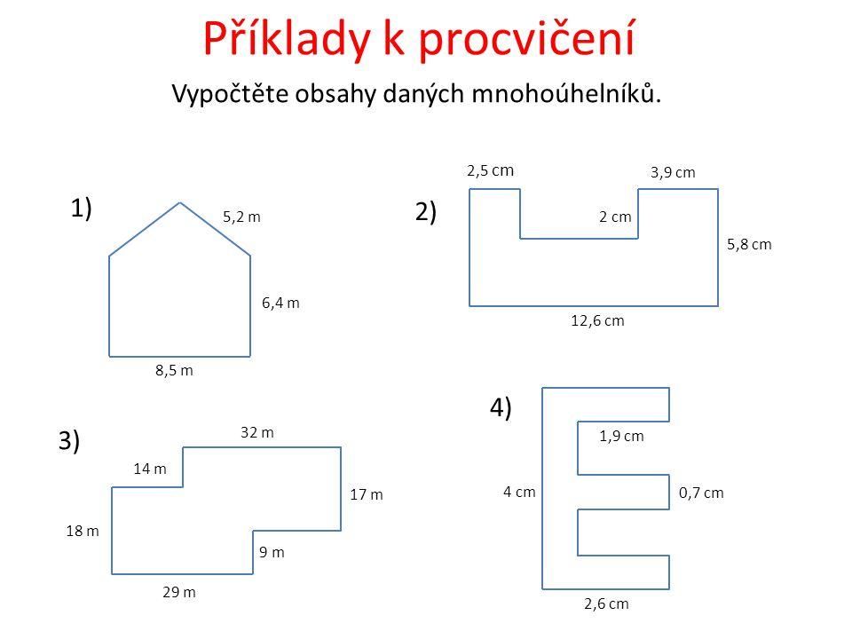 Příklady k procvičení Vypočtěte obsahy daných mnohoúhelníků. 1) 2) 4)