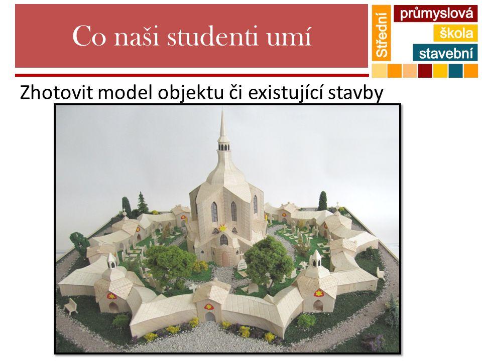 Co naši studenti umí Zhotovit model objektu či existující stavby