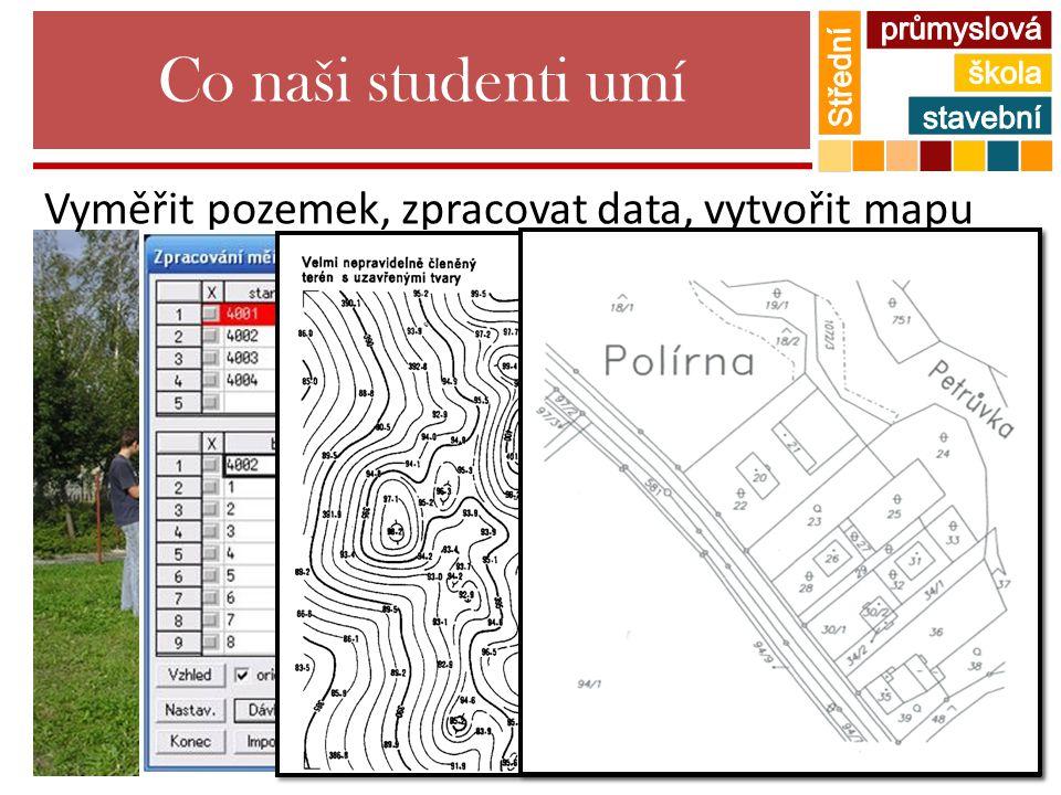 Co naši studenti umí Vyměřit pozemek, zpracovat data, vytvořit mapu