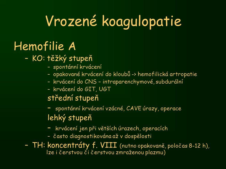 Vrozené koagulopatie Hemofilie A KO: těžký stupeň střední stupeň