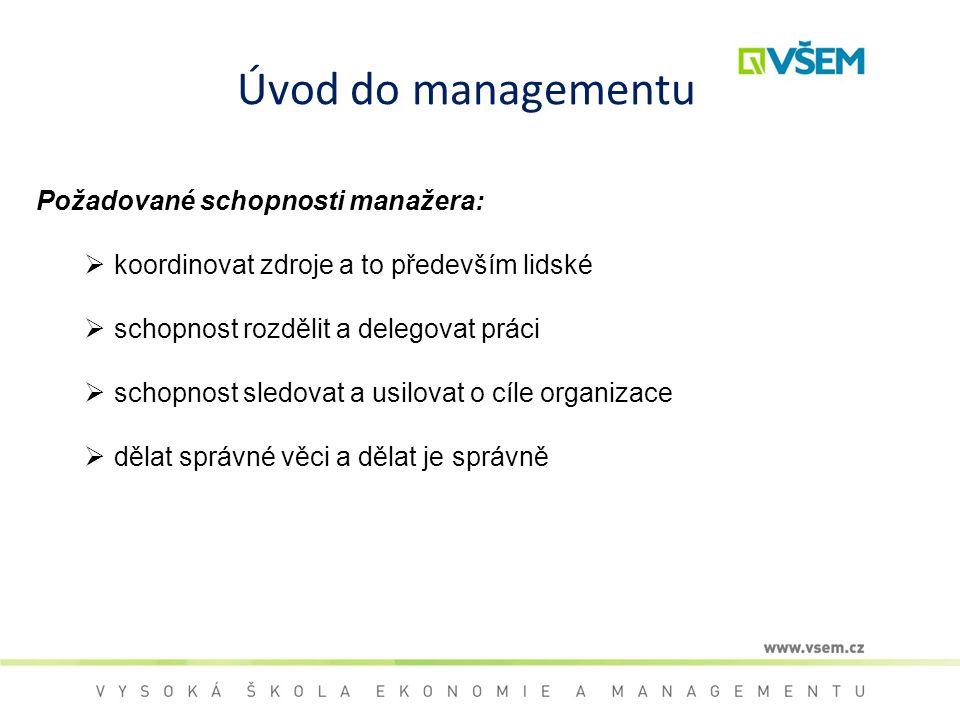 Úvod do managementu Požadované schopnosti manažera: