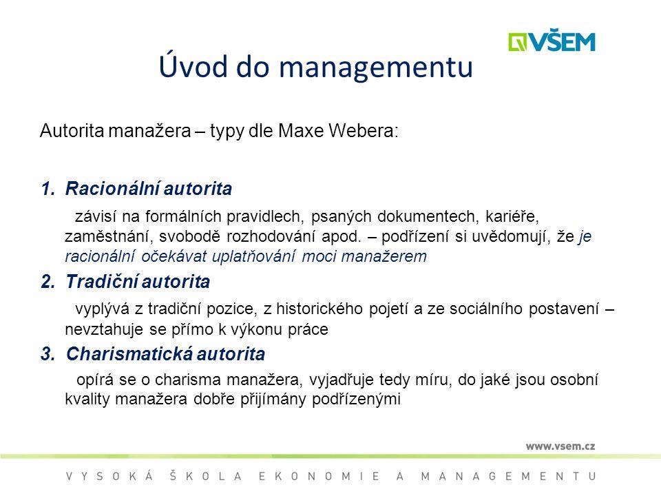 Úvod do managementu Autorita manažera – typy dle Maxe Webera:
