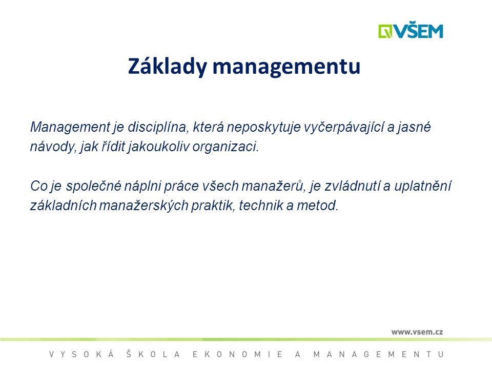 Základy managementu Management je disciplína, která neposkytuje vyčerpávající a jasné. návody, jak řídit jakoukoliv organizaci.