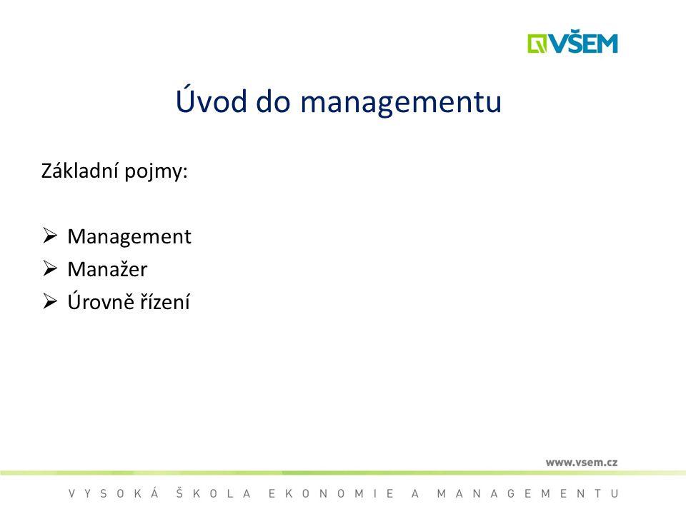 Úvod do managementu Základní pojmy: Management Manažer Úrovně řízení