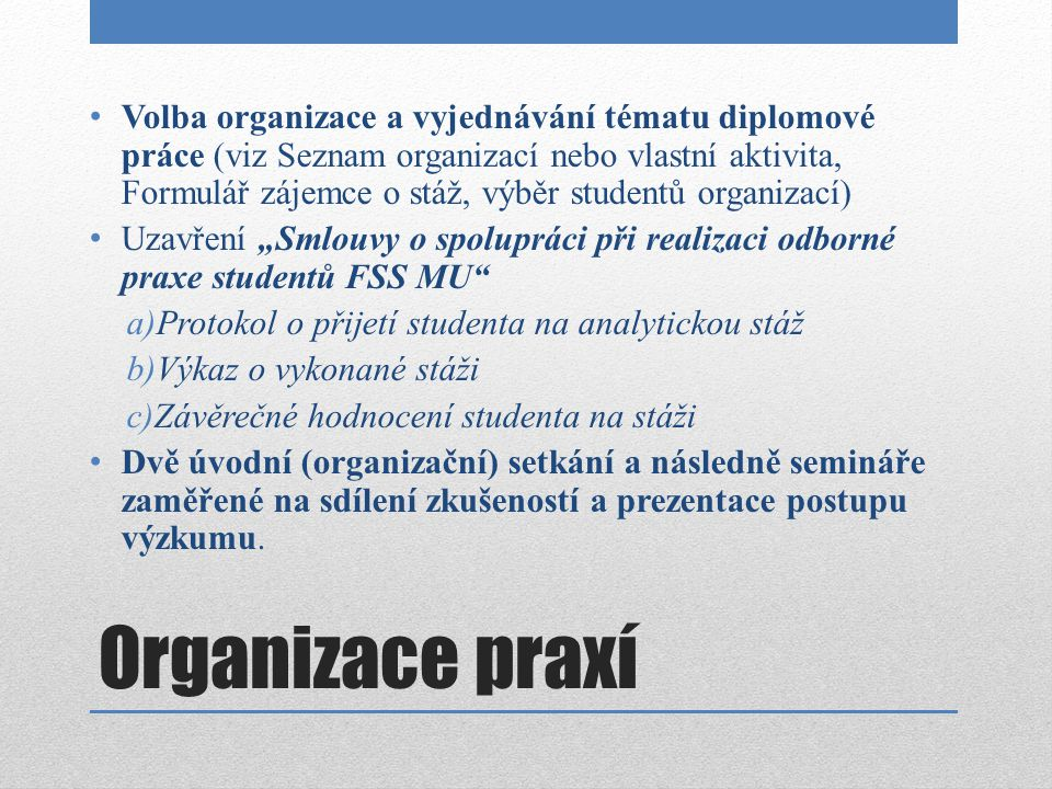 Volba organizace a vyjednávání tématu diplomové práce (viz Seznam organizací nebo vlastní aktivita, Formulář zájemce o stáž, výběr studentů organizací)