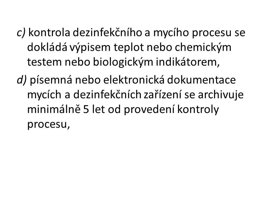 c) kontrola dezinfekčního a mycího procesu se dokládá výpisem teplot nebo chemickým testem nebo biologickým indikátorem,