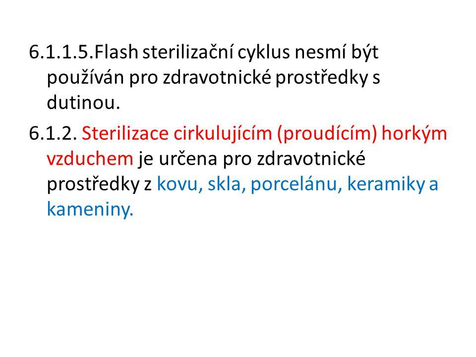 6.1.1.5.Flash sterilizační cyklus nesmí být používán pro zdravotnické prostředky s dutinou.
