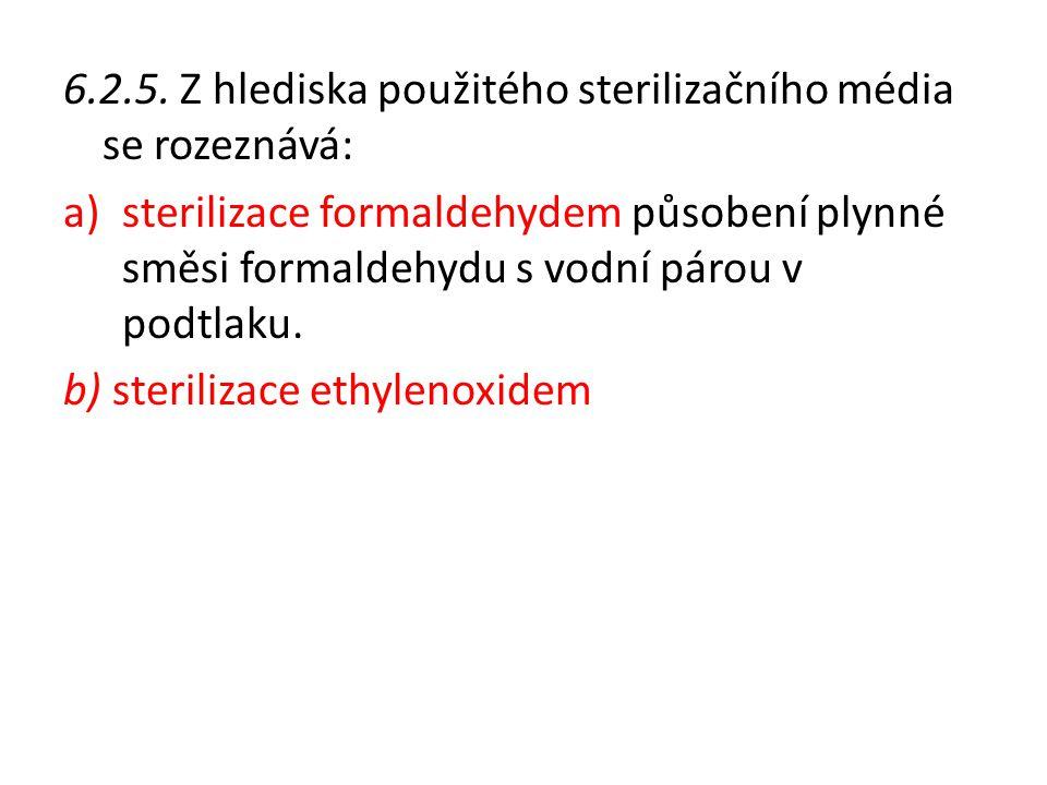 6.2.5. Z hlediska použitého sterilizačního média se rozeznává: