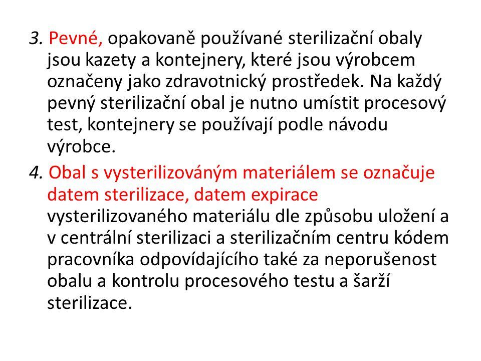 3. Pevné, opakovaně používané sterilizační obaly jsou kazety a kontejnery, které jsou výrobcem označeny jako zdravotnický prostředek. Na každý pevný sterilizační obal je nutno umístit procesový test, kontejnery se používají podle návodu výrobce.