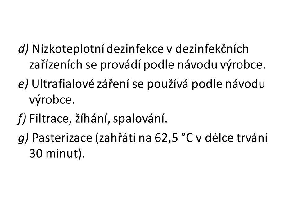 d) Nízkoteplotní dezinfekce v dezinfekčních zařízeních se provádí podle návodu výrobce.