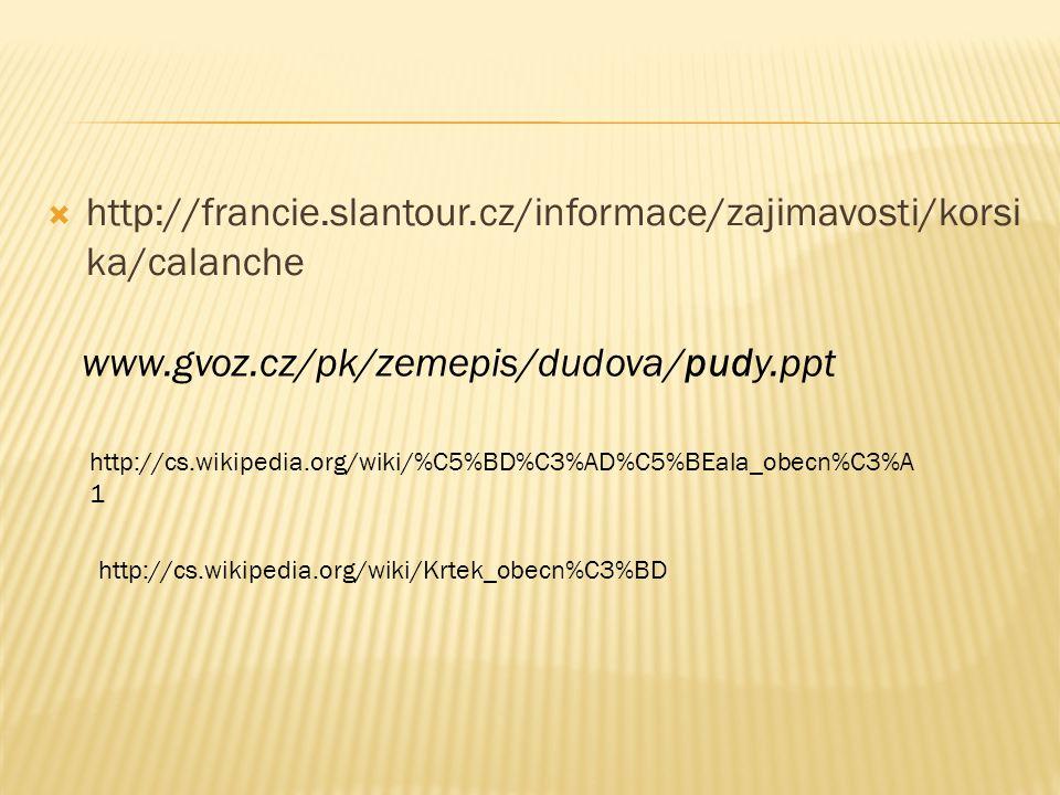 http://francie.slantour.cz/informace/zajimavosti/korsika/calanche www.gvoz.cz/pk/zemepis/dudova/pudy.ppt.