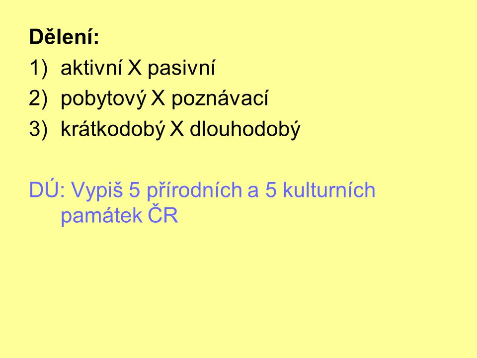 Dělení: aktivní X pasivní. pobytový X poznávací.