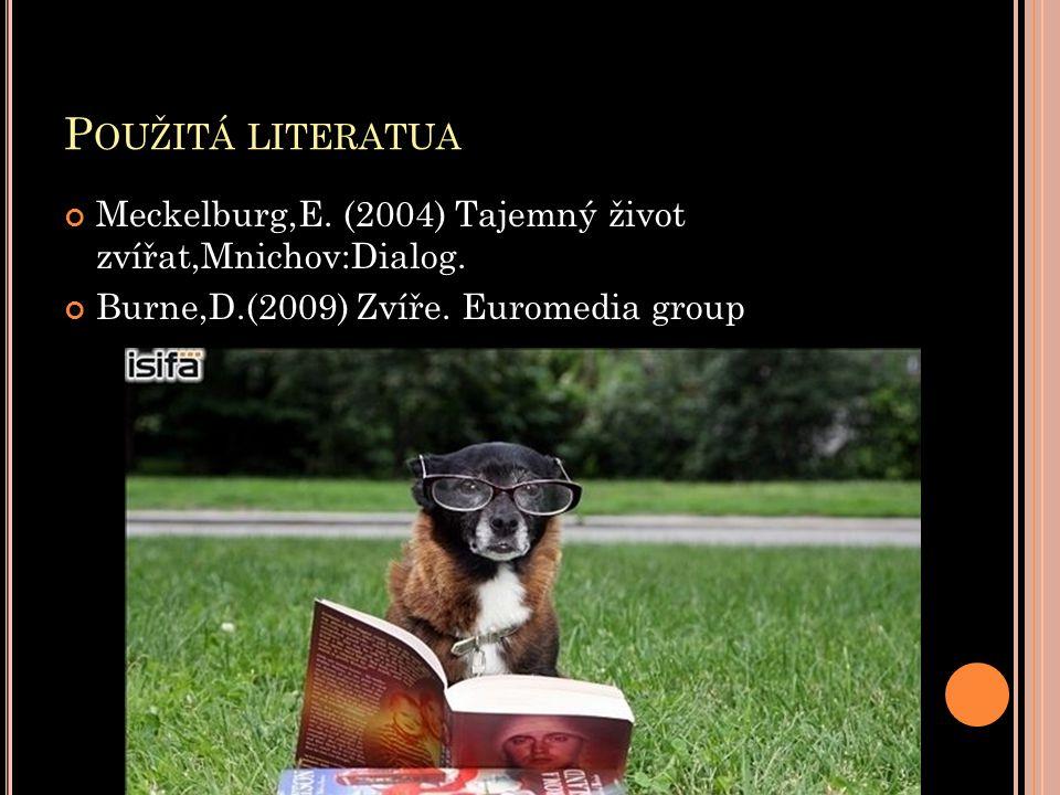 Použitá literatua Meckelburg,E. (2004) Tajemný život zvířat,Mnichov:Dialog.