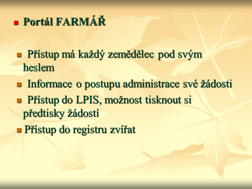 Portál FARMÁŘ  Přístup má každý zemědělec pod svým heslem.  Informace o postupu administrace své žádosti.