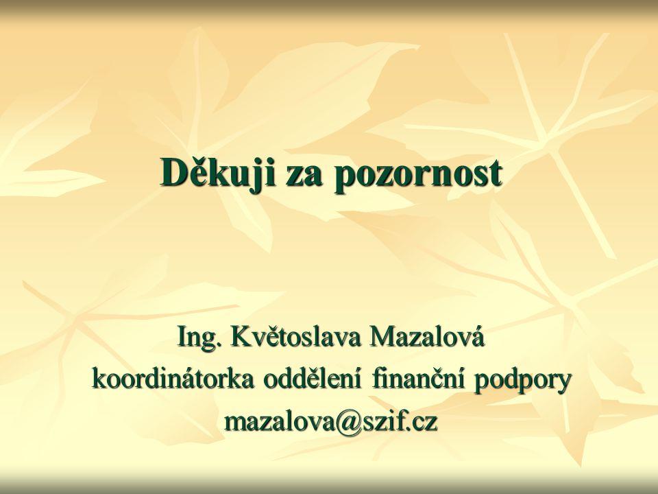 Děkuji za pozornost Ing. Květoslava Mazalová