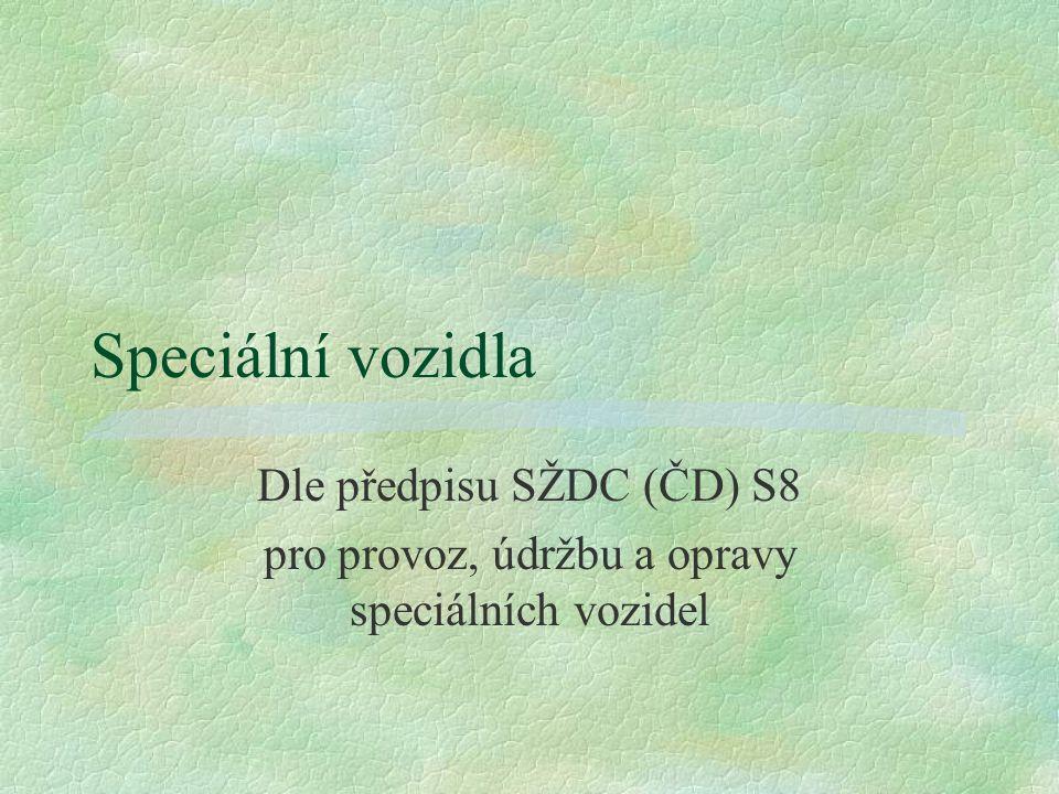 Speciální vozidla Dle předpisu SŽDC (ČD) S8