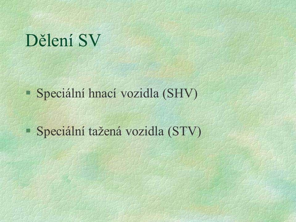 Dělení SV Speciální hnací vozidla (SHV) Speciální tažená vozidla (STV)
