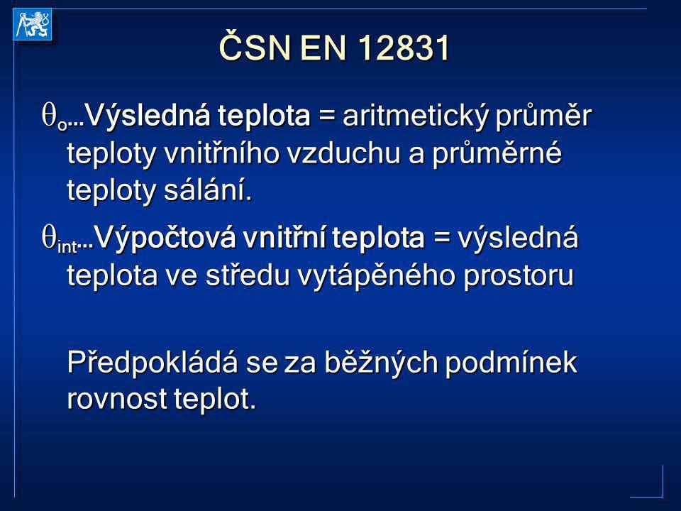 ČSN EN 12831 θo…Výsledná teplota = aritmetický průměr teploty vnitřního vzduchu a průměrné teploty sálání.