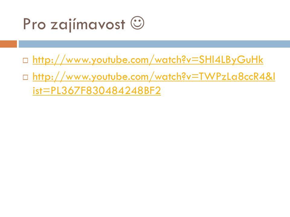 Pro zajímavost  http://www.youtube.com/watch v=SHl4LByGuHk