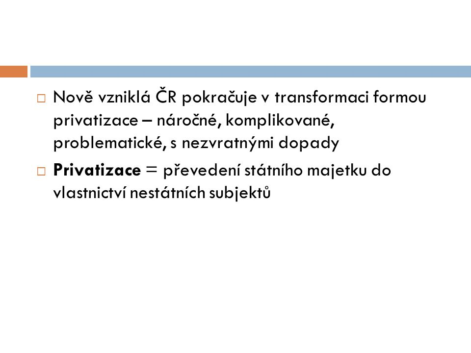 Nově vzniklá ČR pokračuje v transformaci formou privatizace – náročné, komplikované, problematické, s nezvratnými dopady
