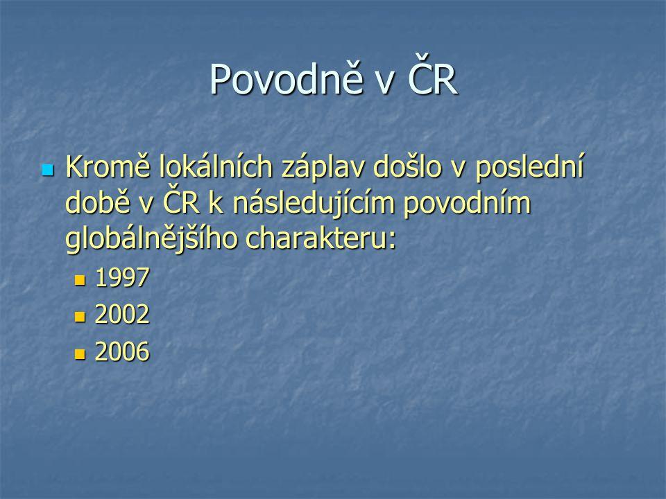 Povodně v ČR Kromě lokálních záplav došlo v poslední době v ČR k následujícím povodním globálnějšího charakteru: