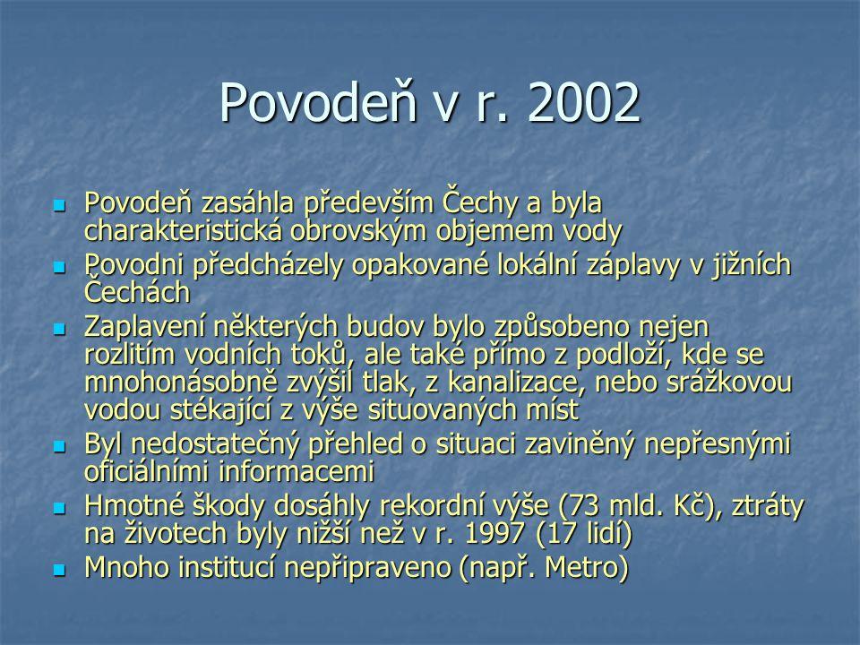 Povodeň v r. 2002 Povodeň zasáhla především Čechy a byla charakteristická obrovským objemem vody.