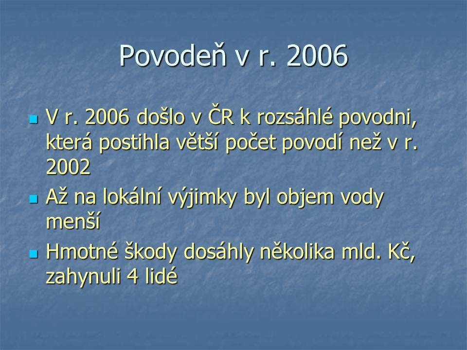 Povodeň v r. 2006 V r. 2006 došlo v ČR k rozsáhlé povodni, která postihla větší počet povodí než v r. 2002.