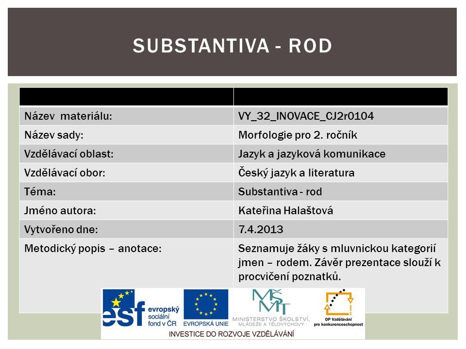 Substantiva - rod Název materiálu: VY_32_INOVACE_CJ2r0104 Název sady: