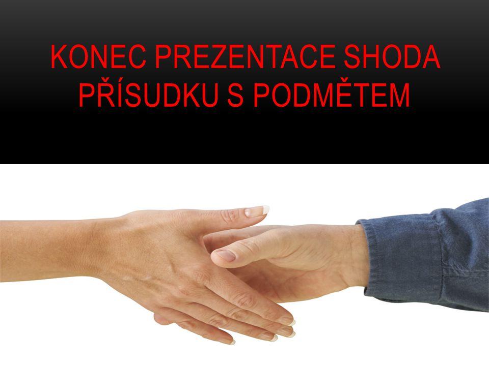 KONEC PREZENTACE SHODA přísudku S Podmětem
