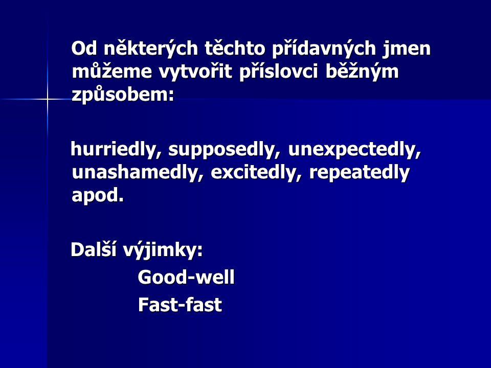 Od některých těchto přídavných jmen můžeme vytvořit příslovci běžným způsobem: