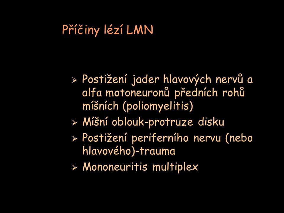 Příčiny lézí LMN Postižení jader hlavových nervů a alfa motoneuronů předních rohů míšních (poliomyelitis)
