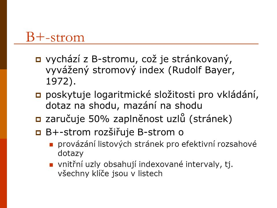 B+-strom vychází z B-stromu, což je stránkovaný, vyvážený stromový index (Rudolf Bayer, 1972).