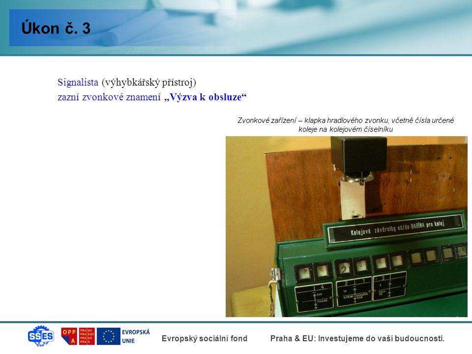 """Úkon č. 3 Signalista (výhybkářský přístroj) zazní zvonkové znamení """"Výzva k obsluze"""