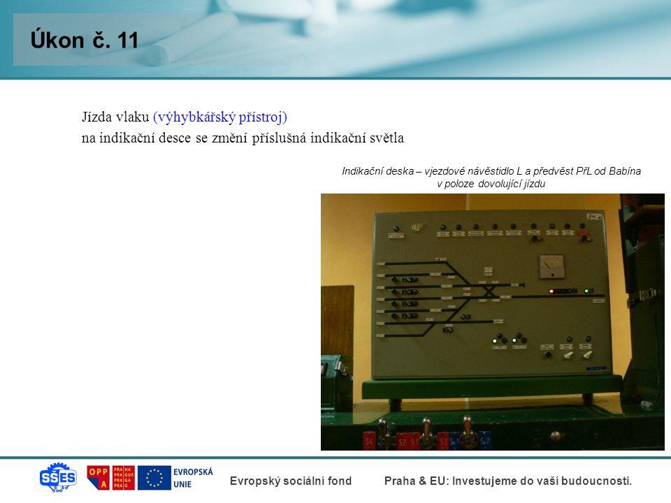 Úkon č. 11 Jízda vlaku (výhybkářský přístroj) na indikační desce se změní příslušná indikační světla