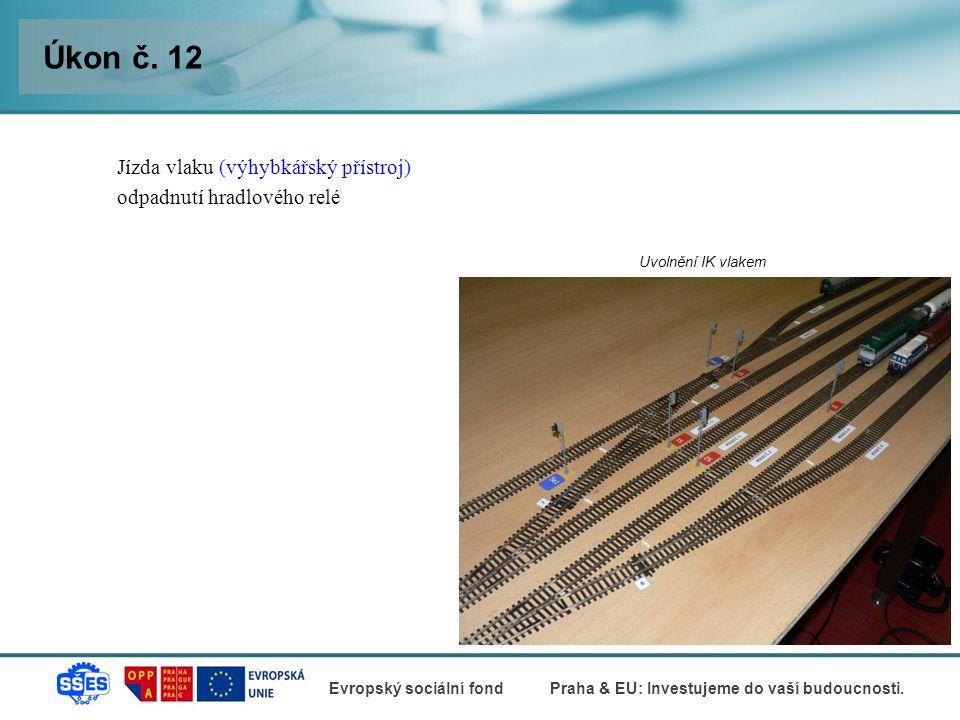Úkon č. 12 Jízda vlaku (výhybkářský přístroj) odpadnutí hradlového relé Uvolnění IK vlakem