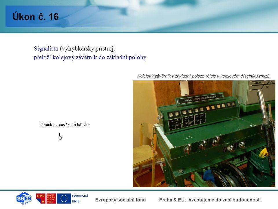 Úkon č. 16 Signalista (výhybkářský přístroj) přeloží kolejový závěrník do základní polohy