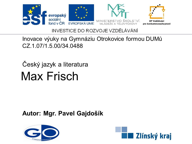 Max Frisch Český jazyk a literatura Autor: Mgr. Pavel Gajdošík
