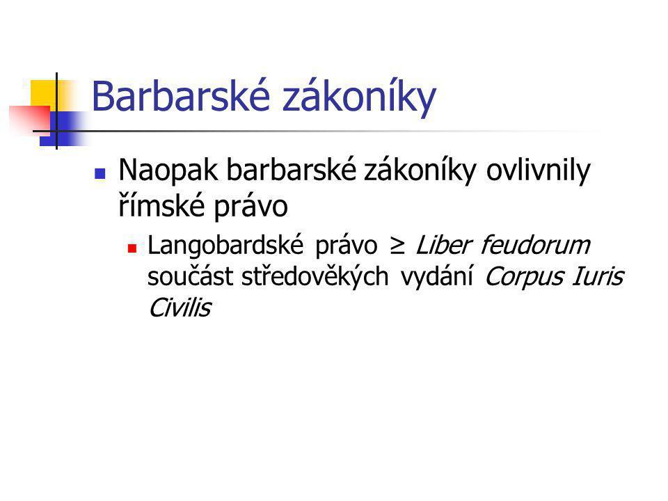 Barbarské zákoníky Naopak barbarské zákoníky ovlivnily římské právo