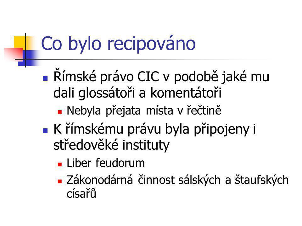 Co bylo recipováno Římské právo CIC v podobě jaké mu dali glossátoři a komentátoři. Nebyla přejata místa v řečtině.