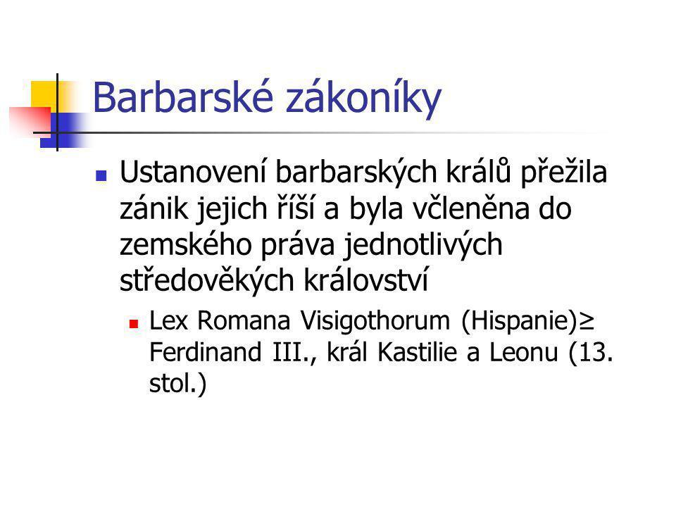 Barbarské zákoníky Ustanovení barbarských králů přežila zánik jejich říší a byla včleněna do zemského práva jednotlivých středověkých království.