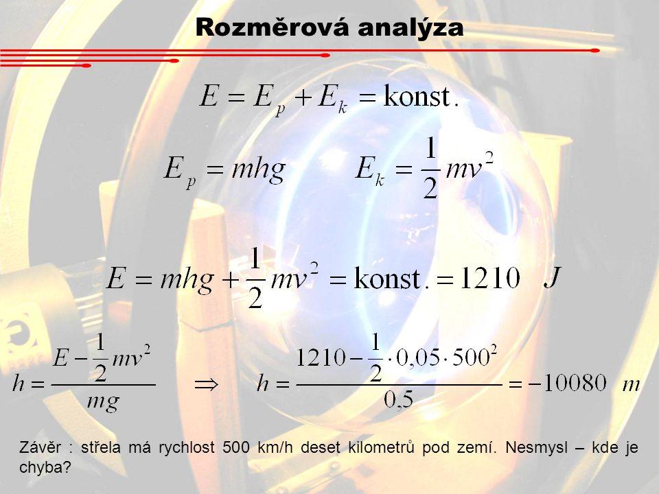 Rozměrová analýza Závěr : střela má rychlost 500 km/h deset kilometrů pod zemí.
