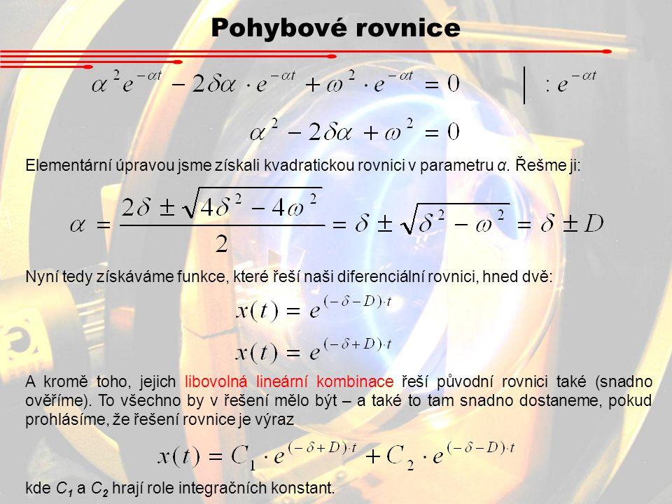 Pohybové rovnice Elementární úpravou jsme získali kvadratickou rovnici v parametru α. Řešme ji: