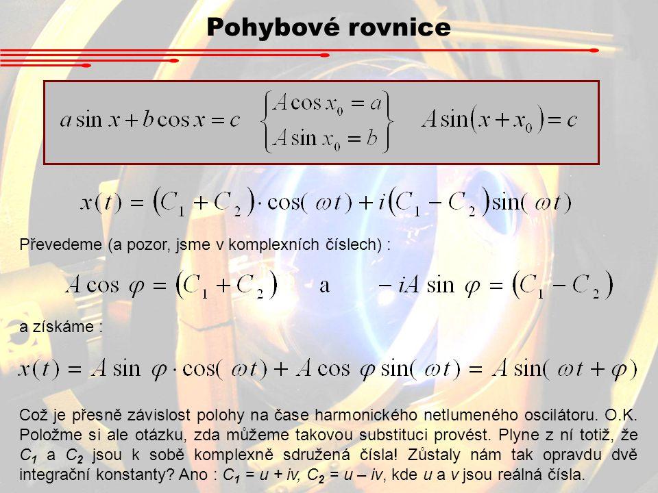 Pohybové rovnice Převedeme (a pozor, jsme v komplexních číslech) :