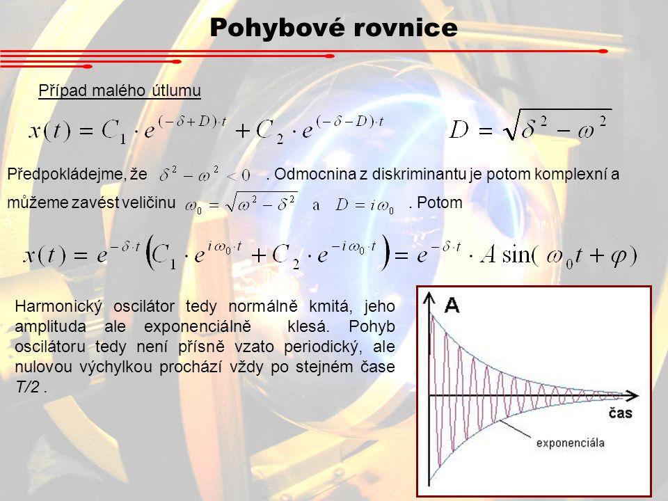 Pohybové rovnice Případ malého útlumu