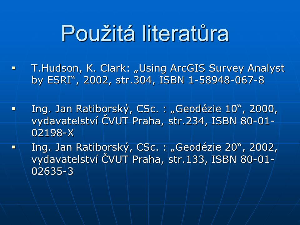 "Použitá literatůra T.Hudson, K. Clark: ""Using ArcGIS Survey Analyst by ESRI , 2002, str.304, ISBN"