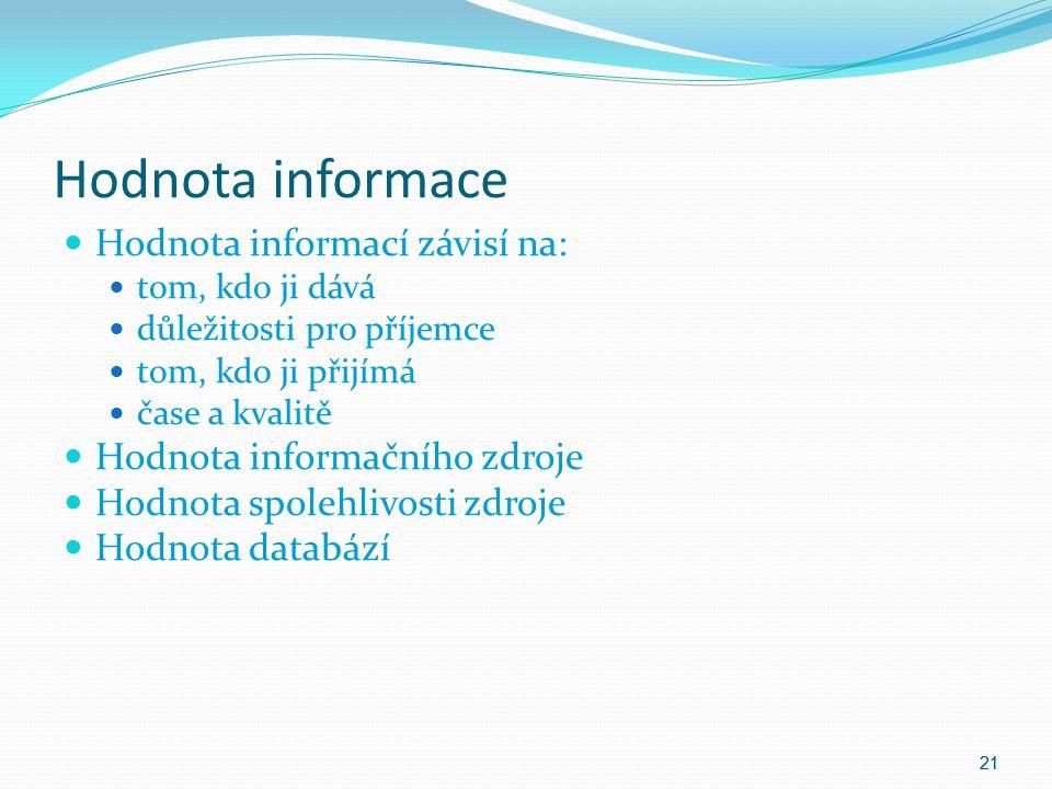 Hodnota informace Hodnota informací závisí na: