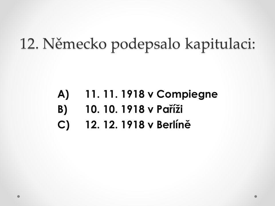 12. Německo podepsalo kapitulaci: