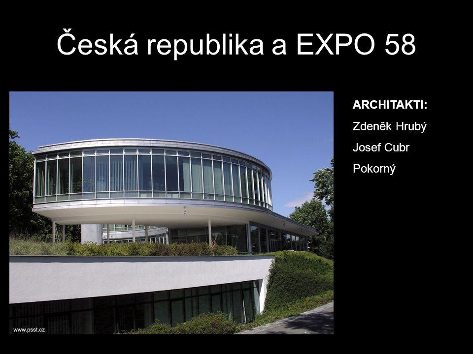 Česká republika a EXPO 58 ARCHITAKTI: Zdeněk Hrubý Josef Cubr Pokorný