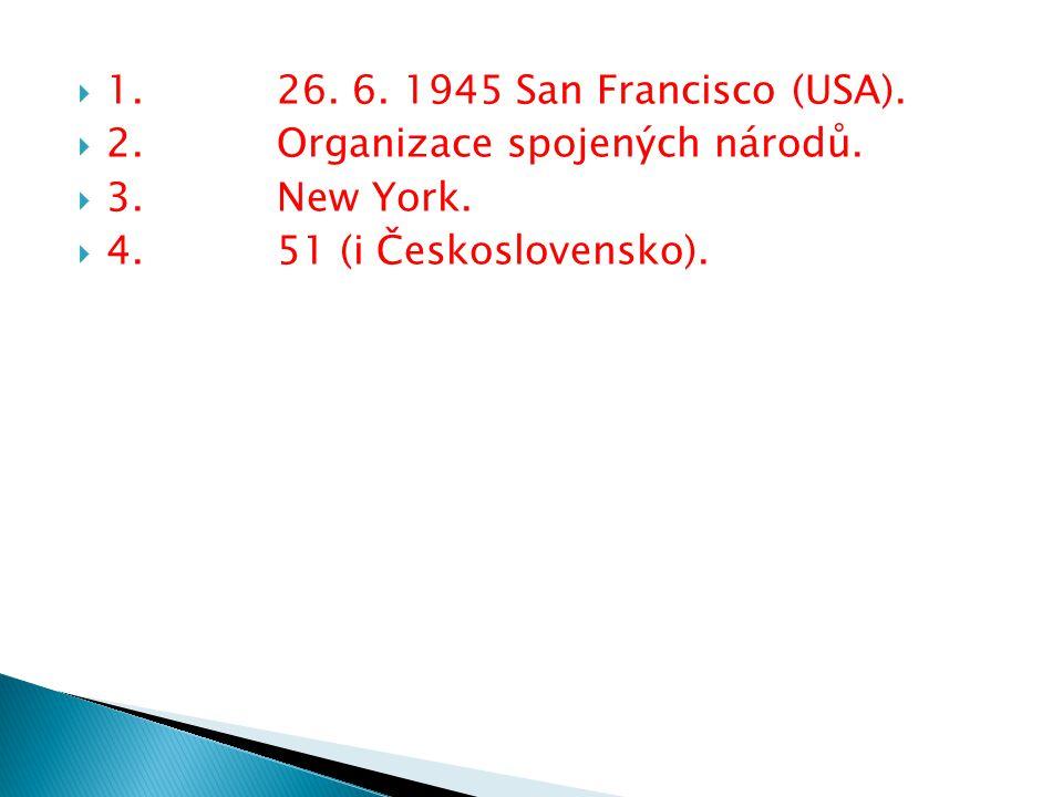 1. 26. 6. 1945 San Francisco (USA). 2. Organizace spojených národů.