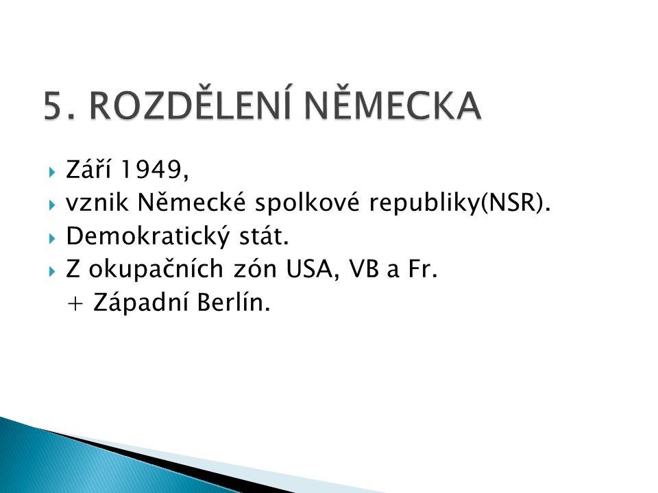 5. ROZDĚLENÍ NĚMECKA Září 1949, vznik Německé spolkové republiky(NSR).